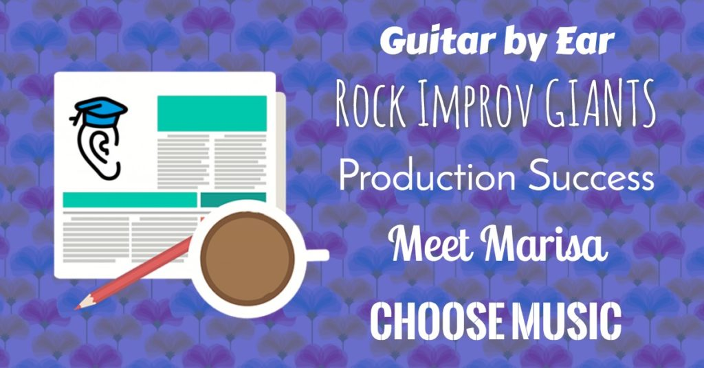 Giants of Rock Improv, Successful Music Production, Guitar By Ear and Meet Marisa