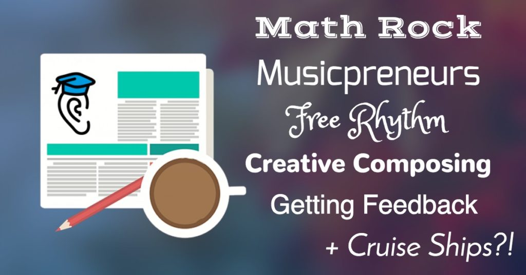 Math Rock, Musicpreneurship, Free Rhythm and Creative Composing