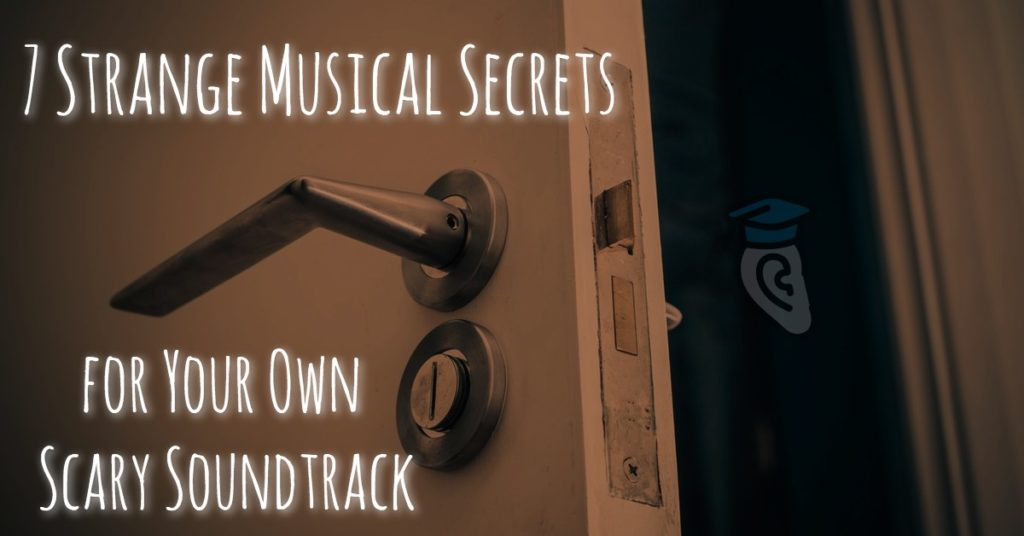 7 Strange Musical Secrets for Your Own Scary Soundtrack