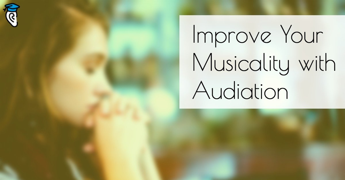 Improve Your Musicality with Audiation