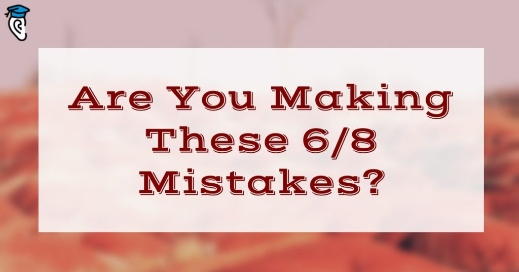 Are You Making These 6/8 Mistakes?