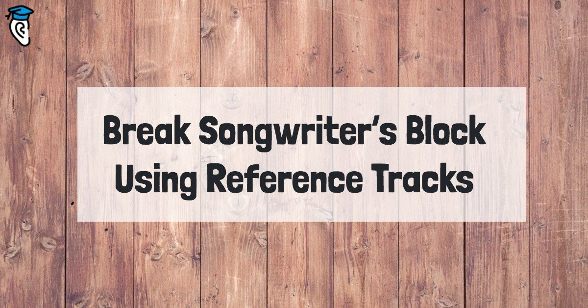 Break Songwriter's Block Using Reference Tracks