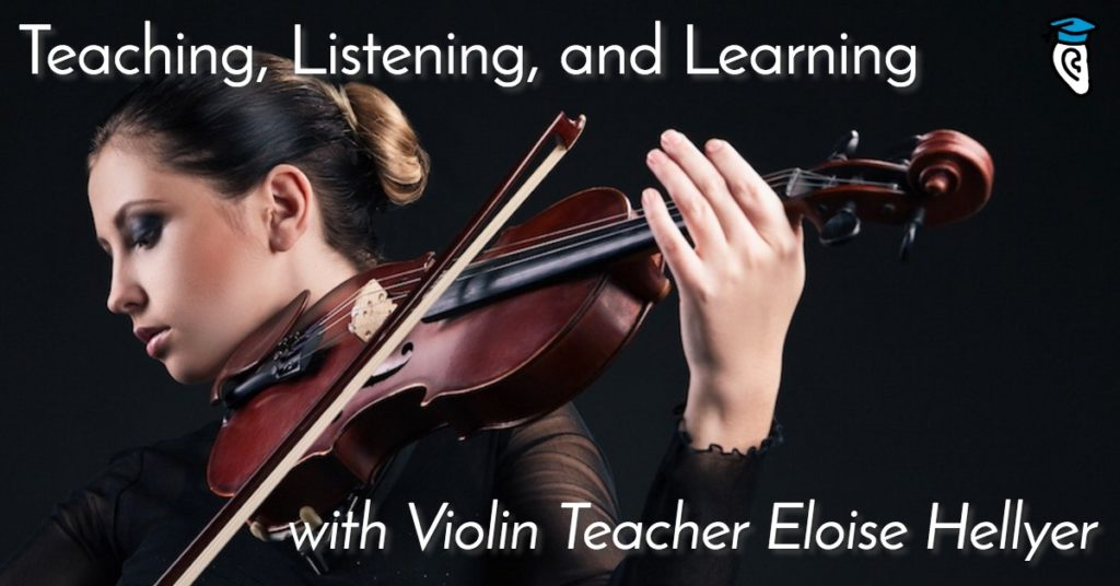 Teaching, Listening, and Learning, with Violin Teacher Eloise Hellyer