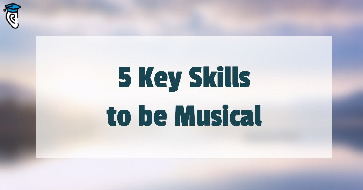 5 Key Skills to be Musical