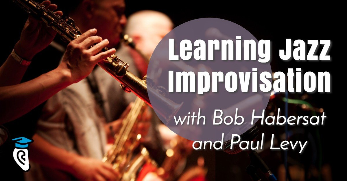 Learning Jazz Improvisation, with Bob Habersat and Paul Levy