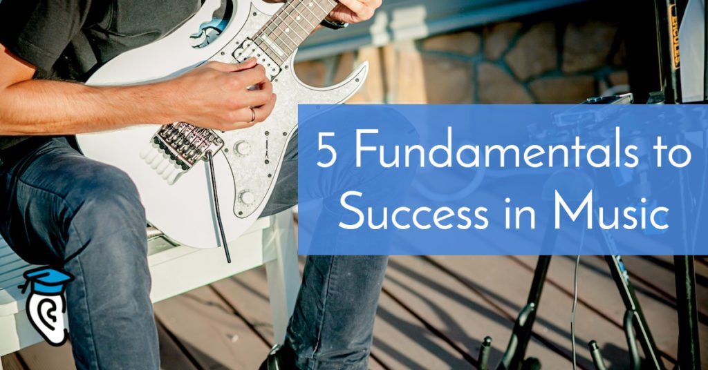 The 5 Fundamentals for Success in Music