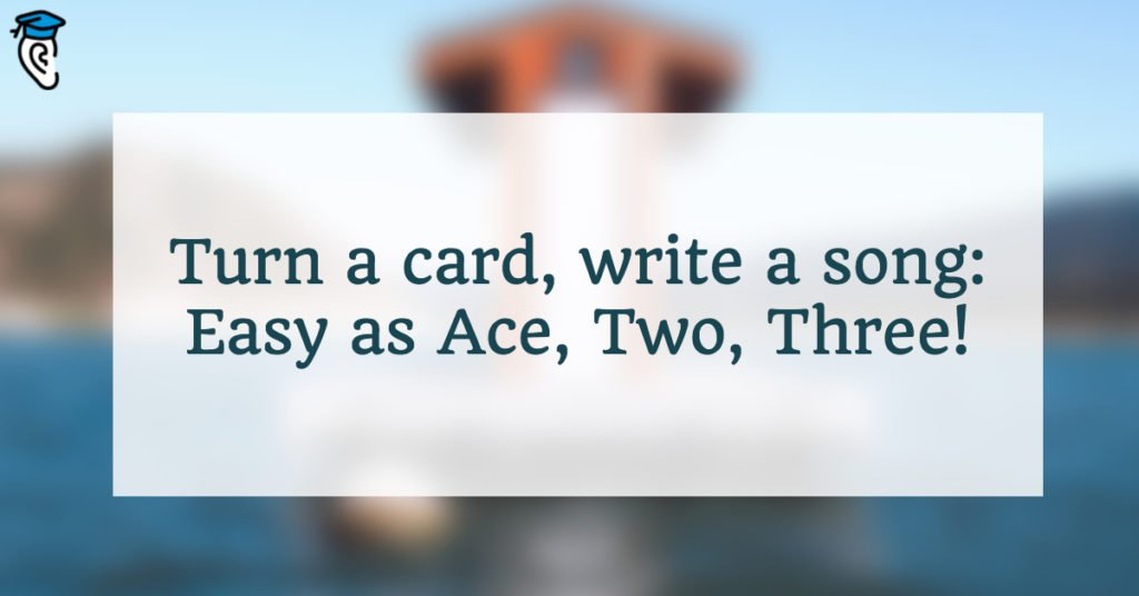 Turn a card, write a song: Easy as Ace, Two, Three!