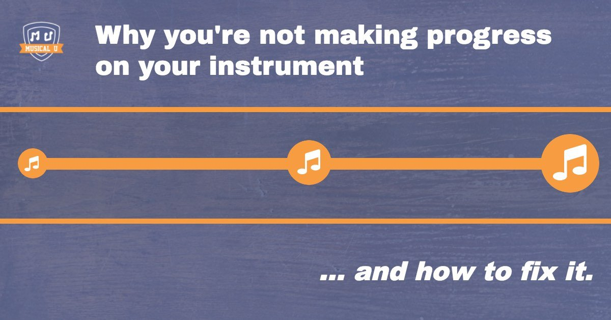 Why You're Not Making Progress On Your Instrument… and How To Fix It