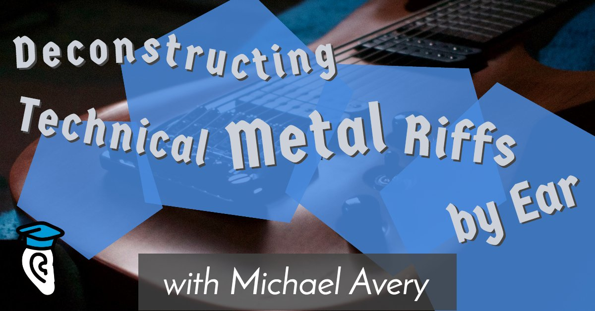 Deconstructing Technical Metal Riffs by Ear