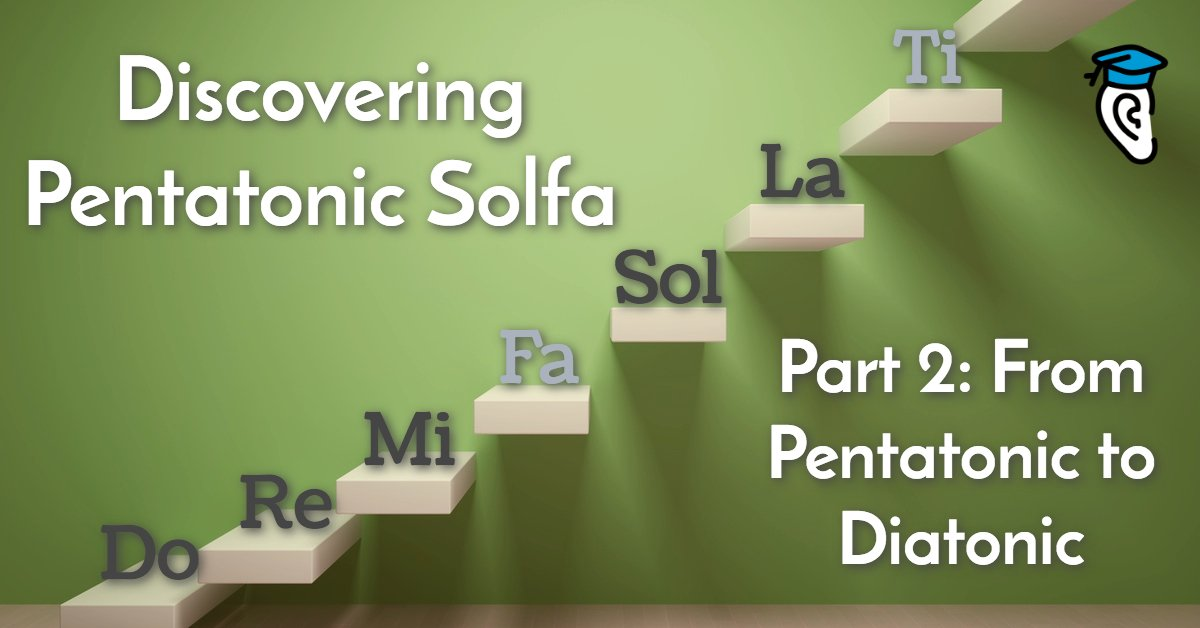 Discovering Pentatonic Solfa: From Pentatonic to Diatonic