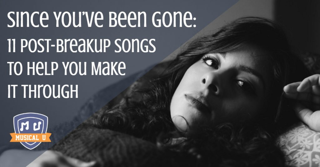 Since You've Been Gone: 11 Post-Breakup Songs To Help You Make It Through