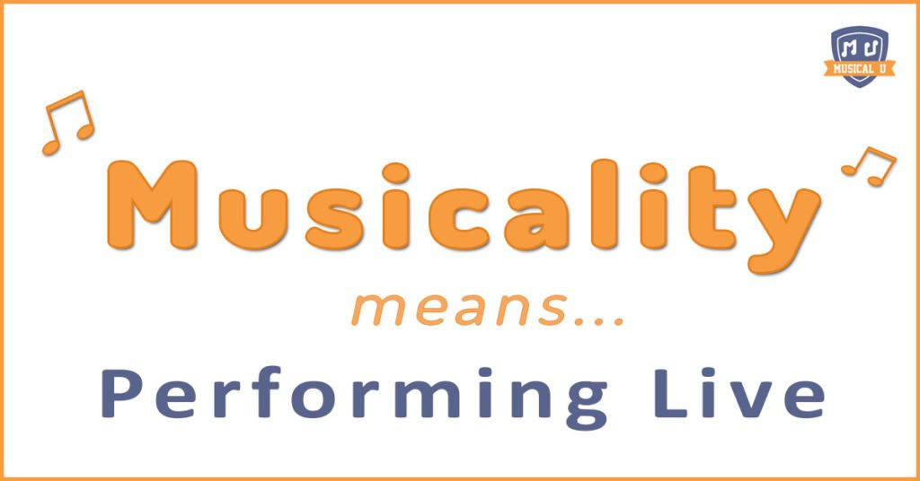 Musicality Means… Performing Live