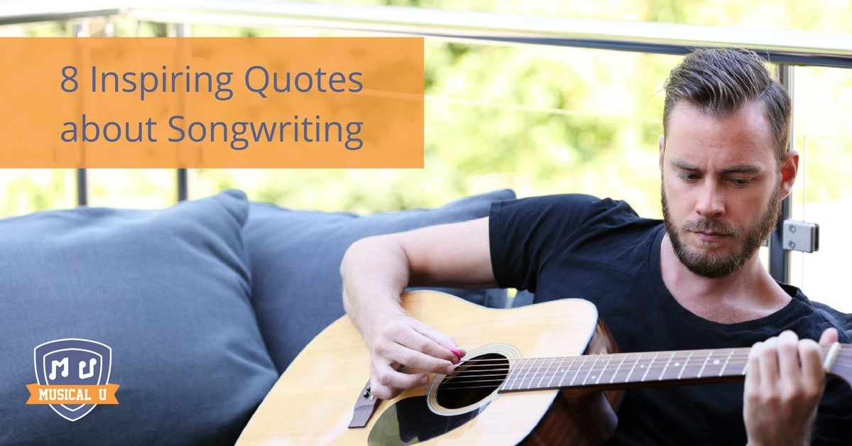 8 Inspiring Quotes about Songwriting