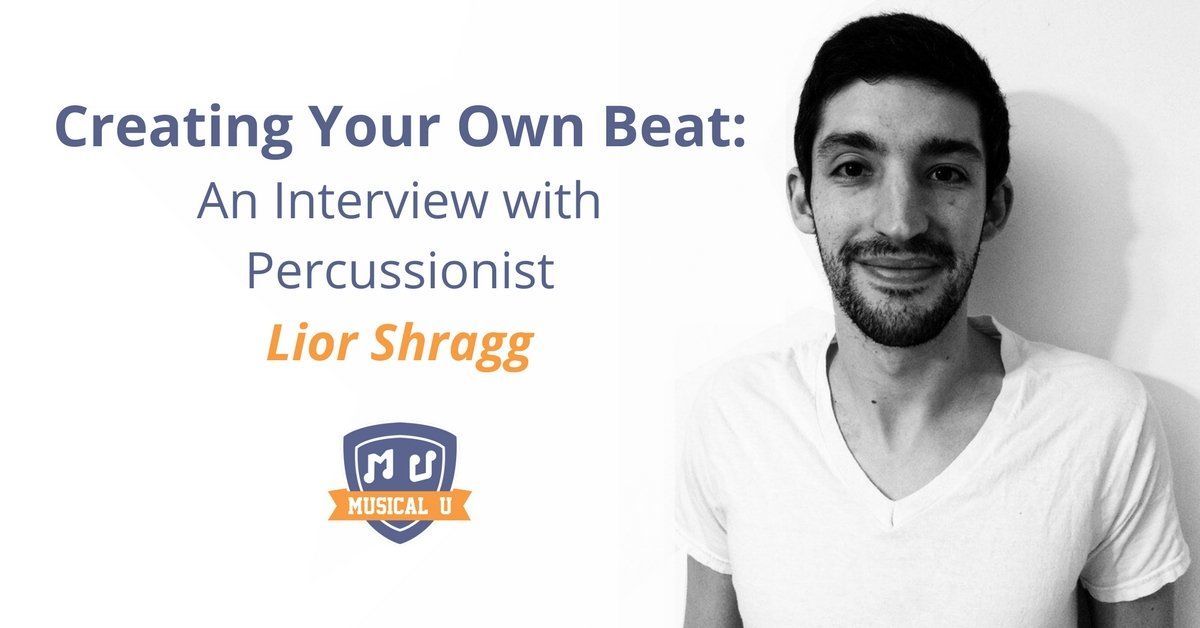 Creating Your Own Beat: An Interview with Percussionist Lior Shragg