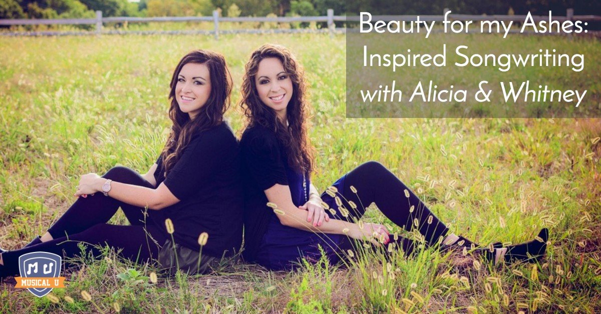Beauty for my Ashes: Inspired Songwriting, with Alicia & Whitney