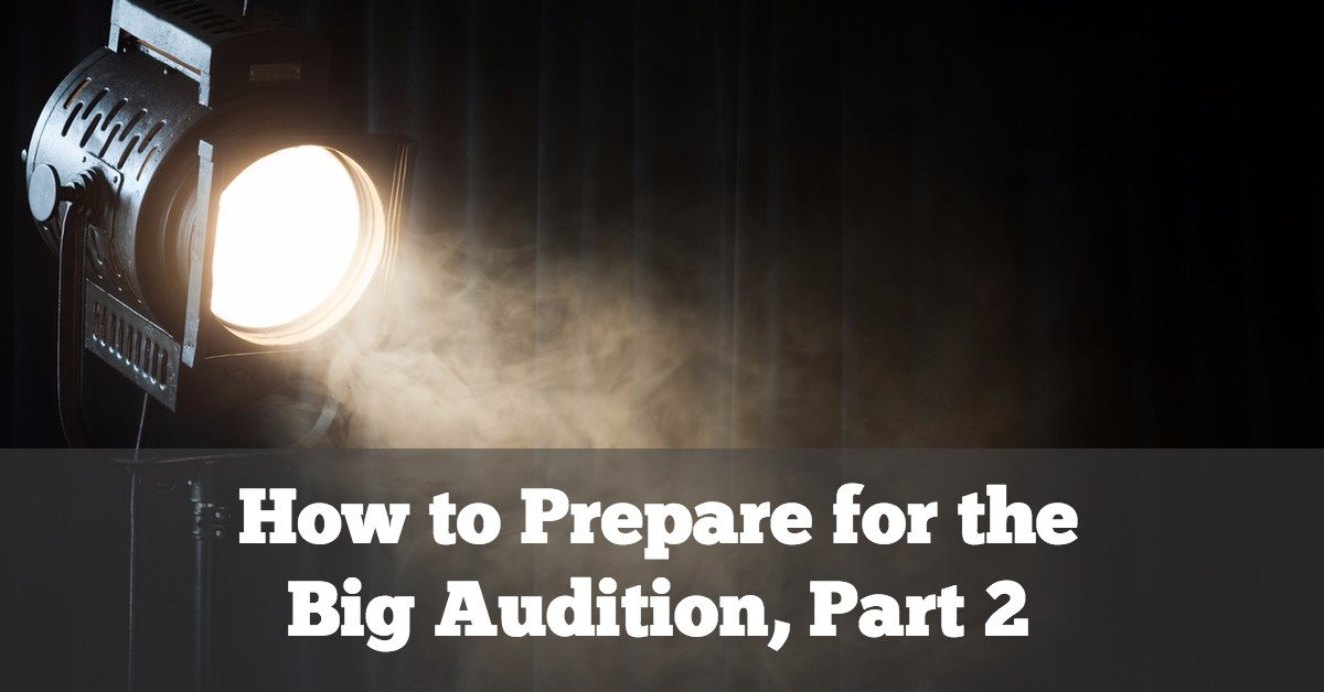How to Prepare for the Big Audition, Part 2
