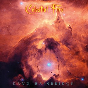 Celestial Fire Album Cover Making Music for Film, with Friends, and in Spirit with Dave Bainbridge