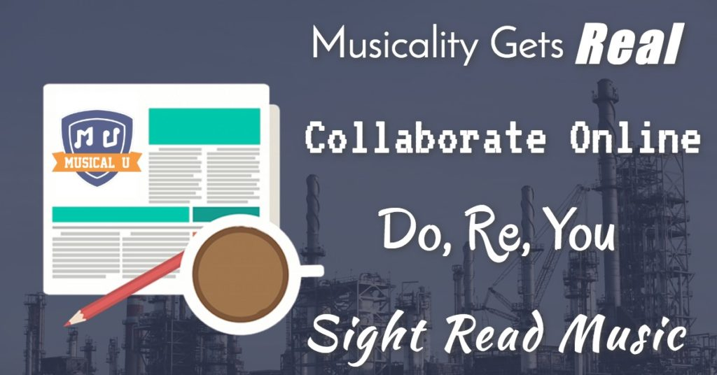 Musicality Gets Real, Sight-Read Music, Collaborate Online, and Do-Re-You