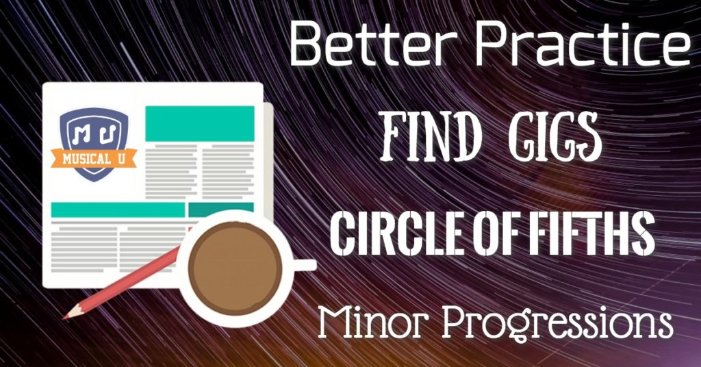 Find Gigs, Circle of Fifths, Better Practice, Minor Progressions