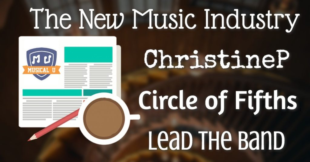 ChristineP, Lead the Band, Circle of Fifths, and The New Music Industry