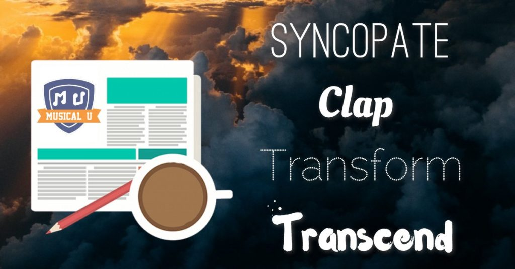 Syncopate, Clap, Transform, and Transcend