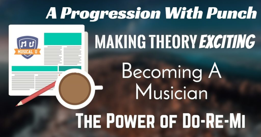 A Progression With Punch, Making Theory Exciting, Becoming A Musician, and Do-Re-Mi Power