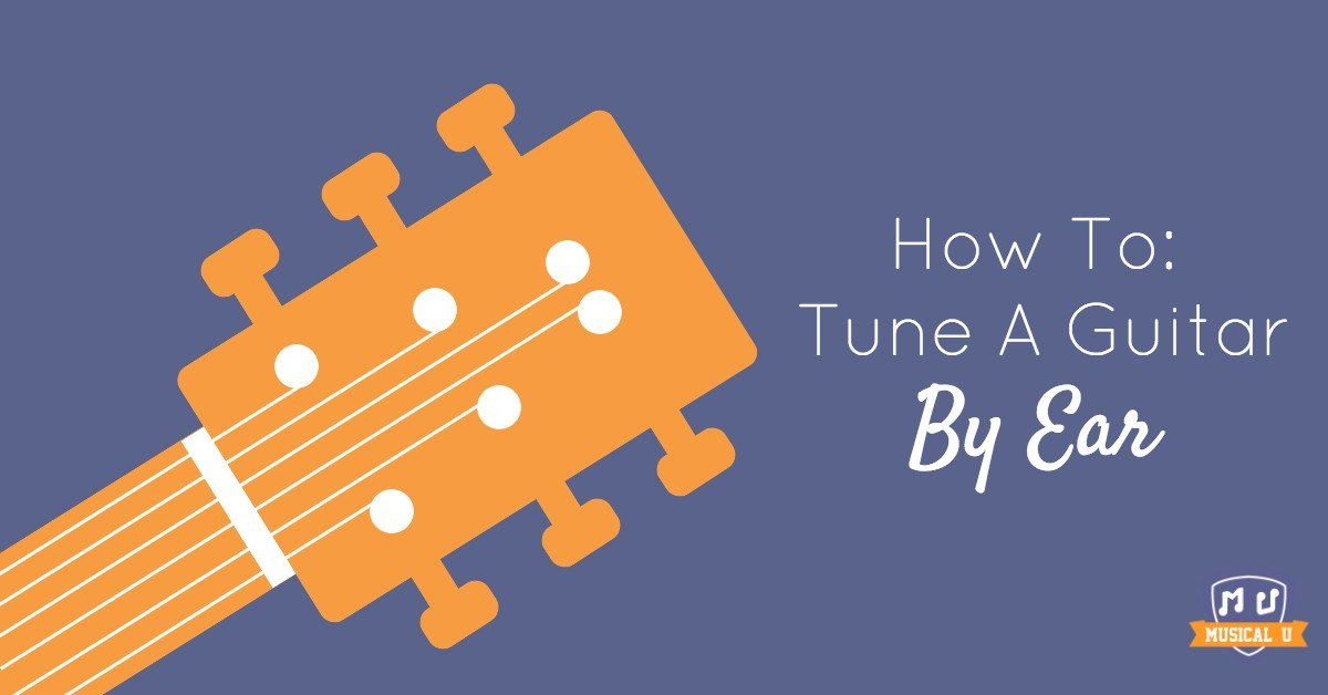 How To Tune A Guitar By Ear Musical U