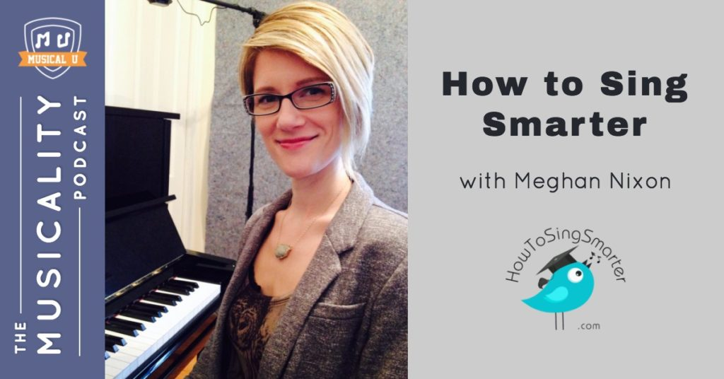 How to Sing Smarter, with Meghan Nixon