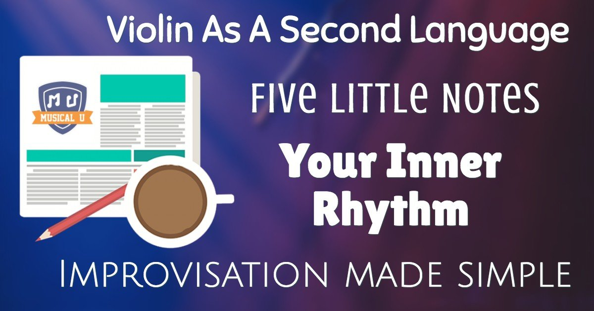 Violin As A Second Language, Five Little Notes, Your Inner Rhythm, and Improvisation Made Simple