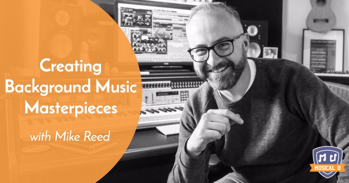 Creating Background Music Masterpieces, with Mike Reed