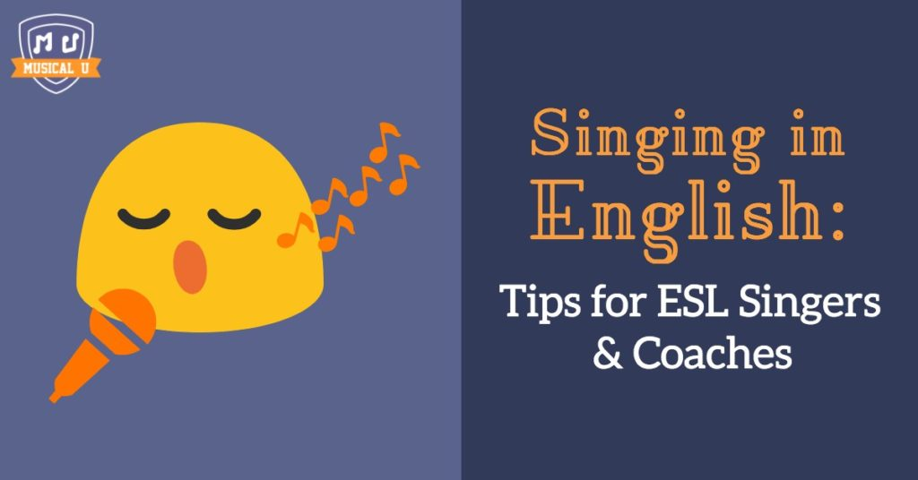 Singing In English Tips For Esl Singers And Coaches Musical U