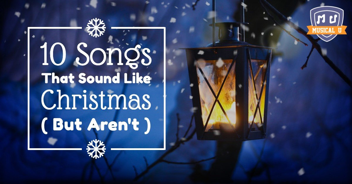 10 Songs That Sound Like Christmas (But Aren't)