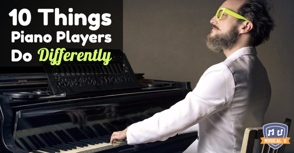 10 Things Piano Players Do Differently
