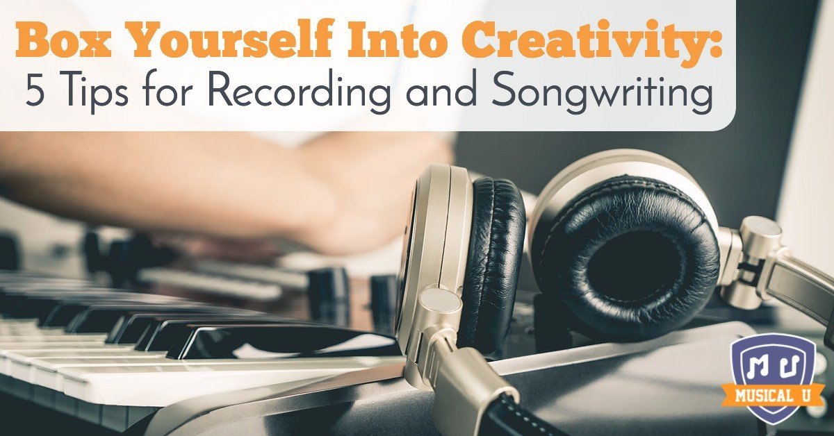 Box Yourself into Creativity: 5 Tips for Recording and Songwriting