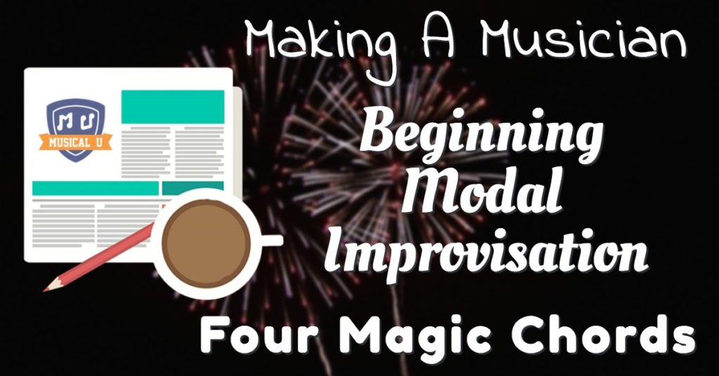 Making A Musician, Beginning Modal Improv, and Four Magic Chords
