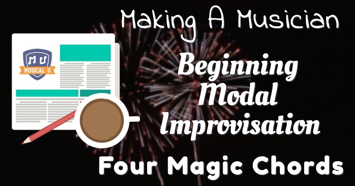 Making A Musician Beginning Modal Improv And Four Magic Chords