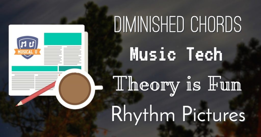 Diminished Chords, Music Tech, Theory is Fun, and Rhythm Pictures