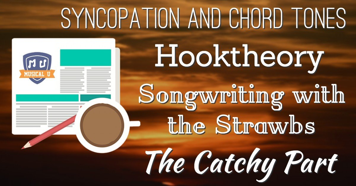 Syncopation and Chord Tones, Hook Theory, Songwriting with the Strawbs, and The Catchy Part