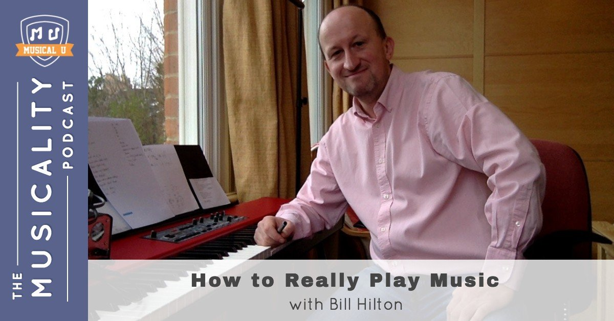 How to Really Play Music, with Bill Hilton