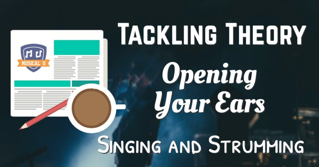 Tackling Theory, Opening Your Ears, and Singing and Strumming