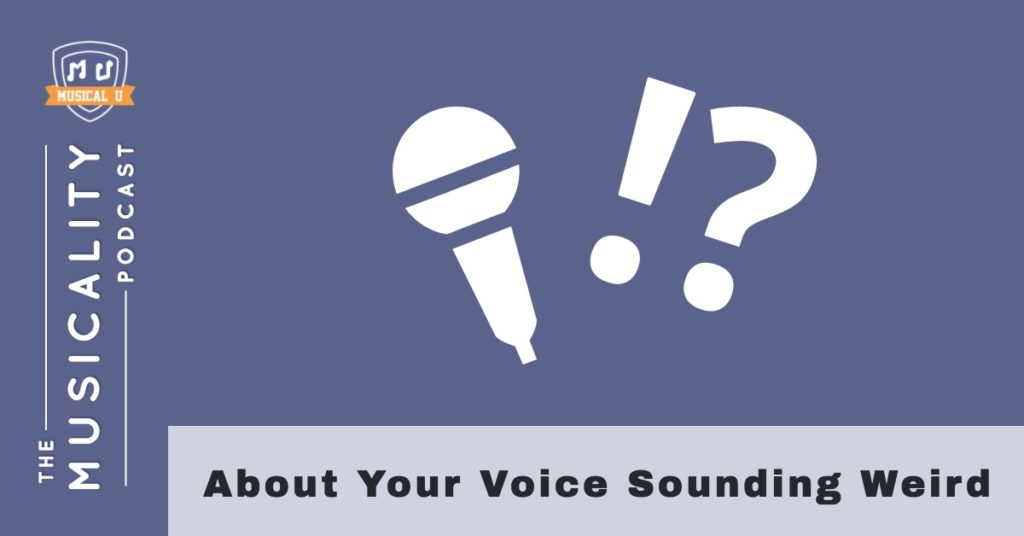 About Your Voice Sounding Weird
