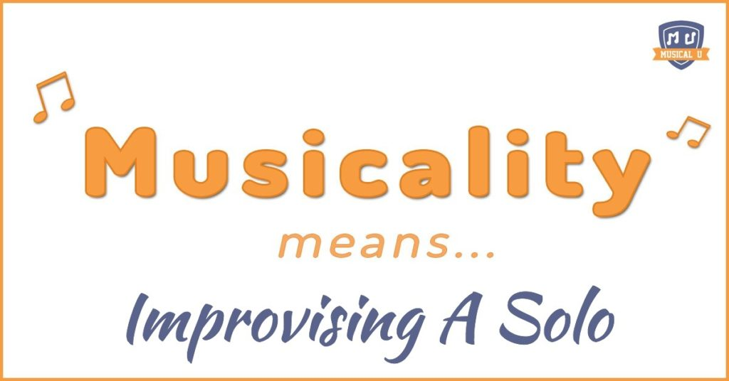 Musicality Means: Improvising A Solo