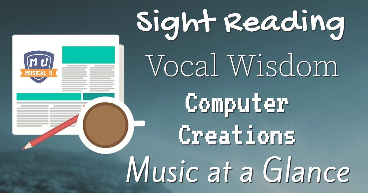 Sight Reading, Vocal Wisdom, Computer Creations, and Music at a