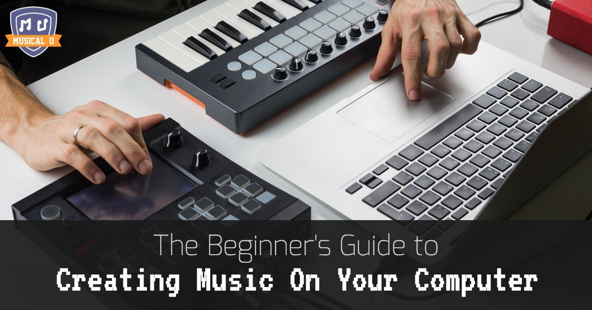 The Beginner's Guide To Creating Music On Your Computer