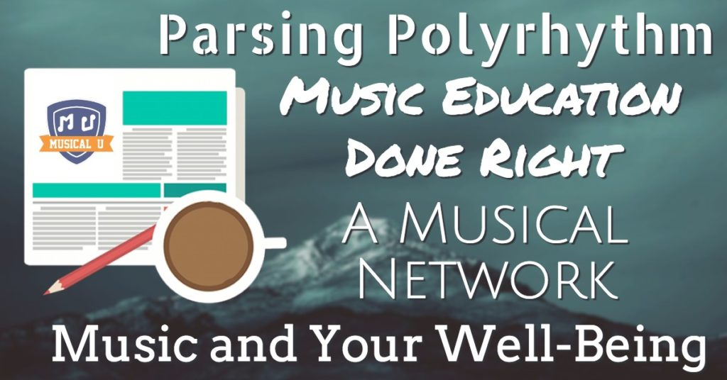 Parsing Polyrhythm, Music Education Done Right, A Musical Network, Music and Your Well-being