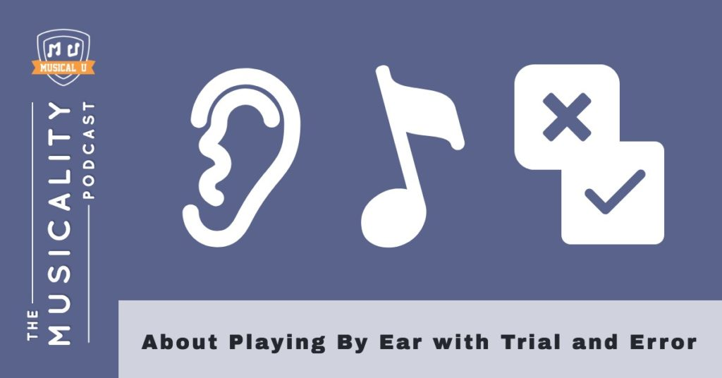 About Playing By Ear with Trial and Error