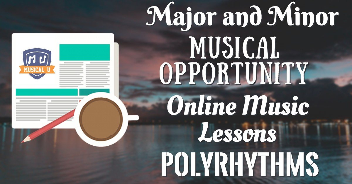 Major and Minor, Musical Opportunity, Online Music Lessons, and Polyrhythms