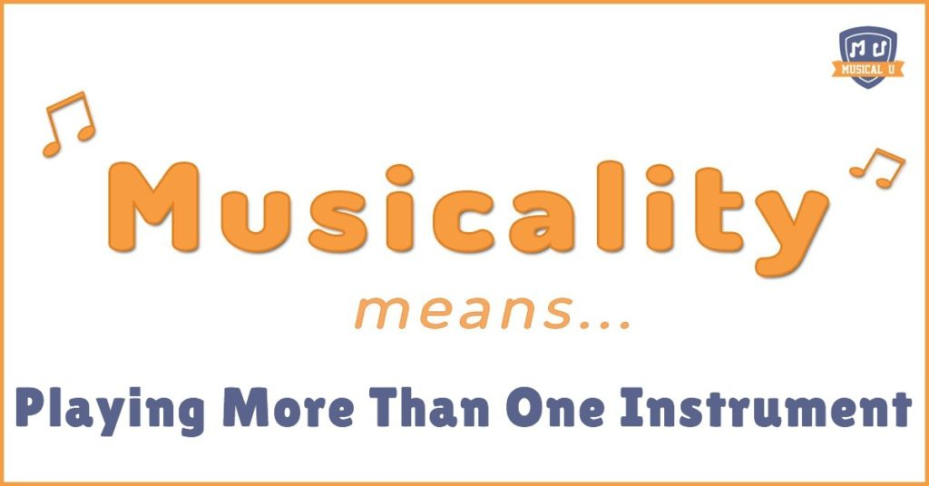 Musicality Means: Playing More Than One Instrument