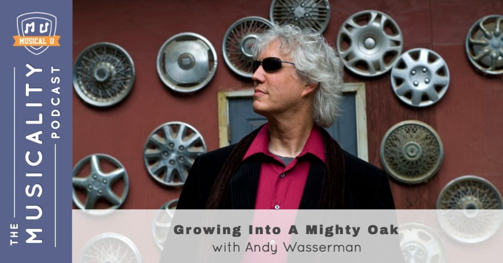 Growing Into A Mighty Oak, with Andy Wasserman