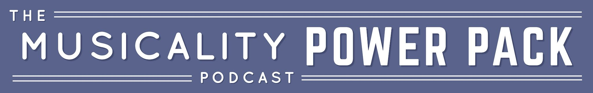 The Musicality Podcast Power Pack